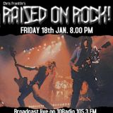 RAISED ON ROCK EDITION #22 FRIDAY 18th JAN 2019