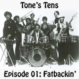Tone's Tens - Episode 1: Fatbackin'