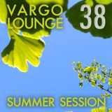 VARGO LOUNGE 38 - Summer Session
