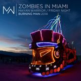 Zombies In Miami - Mayan Warrior Friday Night - Burning Man 2014