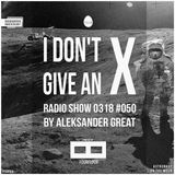 [IDGAX050 | Anniversary] I Don't Give An X radio show by Aleksander Great