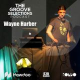 Wayne Harber - The Groove Selections Podcast #45