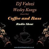 Coffee And Bass Radio Show With DJ Valozi And Wesley Kongo (Guest)