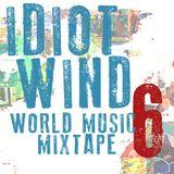 Idiot Wind World Music Mixtape #6