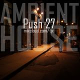 PUSH 27 - AMBIENT HOUSE