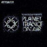 Tom Exo presents Planet Trance On Air #PTOA120