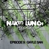 Naked Lunch PODCAST #009 - GAYLE SAN
