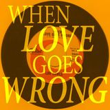 When Love Goes Wrong