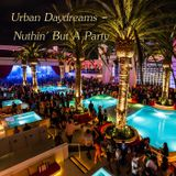 Urban Daydreams - Nuthin' But A Party