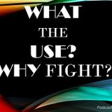 What the use? Why should I fight?