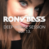 RONY BASS - DEEP HOUSE SESSION VOL.13.