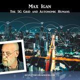 Max Igan - The 5G Grid and Autonomic Humans