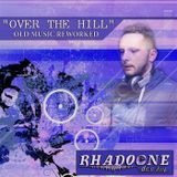 Rhadoone  DeeJay - Over The Hill (old mix reworked - Rhadoone @ The world 10'th episode in Ibiza)