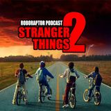 #52 Roboraptor Podcast - Stranger Things 2
