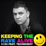 Keeping The Rave Alive Episode 150 featuring Technoboy