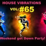 HOUSE VIBRATIONS VOL#65 WEEKEND GET DOWN PARTY