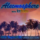 Alecmosphere 002: Tropical Mix with Iceferno (Web Edition)