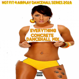 Not Fit 4 Airplay Dancehall 2018 { Everything Concrete Dancehall Mix }