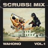 SCRUBS! MIX VOL.1 -  WAHONO