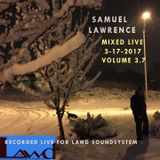 samuel lawrence mixed live vol. 3.7 3-16-17 LAWd Soundsystem