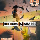 Colours @ Shades  : EP01 by SID