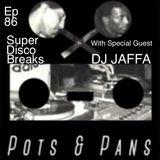 Pots & Pans Radio - Episode 86 - Super Disco Breaks with Special Guest DJ JAFFA