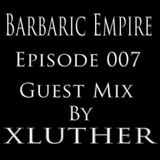 Barbaric Empire 007 (Guest Mix By XLuther)