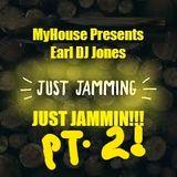 MyHouse Presents - Earl DJ Jones- Just Jammin Deux!!!