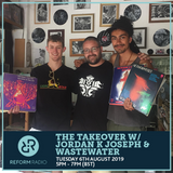 The Takeover w/ Jordan K Joseph & Wastewater 6th August 2019