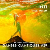 20-04-01***Danses Cantiques #29***Fire Totem - Inti***No touch still connected #16