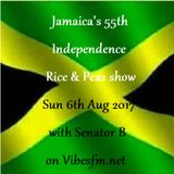 Jamaica's 55th Independence Rice & Peas show Sun 6th Aug 2017 with Senator B on Vibesfm.net