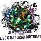 Dj Torax Birthday 2018 . Mix Hardcore 01