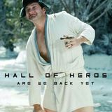 """Hall Of Heros """"Are We Back Yet"""""""