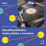 TONY spotkanie: Republika didżejów, między hobby a zawodem