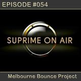 Suprime On AIR Episode #054 (Melbourne Bounce Project)