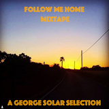 follow me home mixtape for MFD radio - a george solar selection