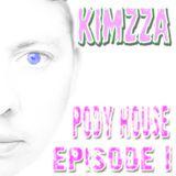 Kimzza - Pody House Episode 1