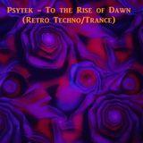 FOR FUN: Psytek - To the Rise of Dawn (Retro Techno / Trance)