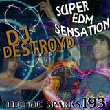 Electric Sparks 193 Mixed By DJ DestroyD (Super EDM Sensation Mix)