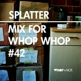 Splatter - Mix For Whopwhop #42