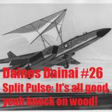 Dainos Dainai #26 Split Pulse: It's All Good, Yeah Knock On Wood!