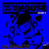 For The Love Of House Vol.3  by mlslek'dj