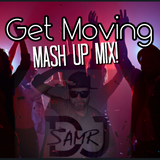 Get Moving Mash UP Mix by DJ SamR