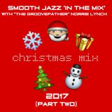 SMOOTH JAZZ IN THE MIX WITH THE GROOVEFATHER NORRIE LYNCH PRESENTS - CHRISTMAS MIX (2017) (PART TWO)