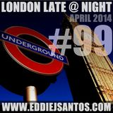 London Late @ Night # 99 April 2014
