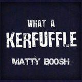 MATTYB00SH - WHAT A KERFUFFLE