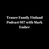 Trance Family Finland Podcast 017 with Mark Ember