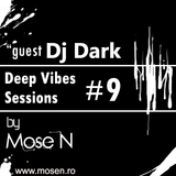 Mose N - Deep Vibes Sessions #9 (Guest Dj Dark)