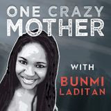 Episode 2: One Crazy Mother Podcast With Bunmi Laditan