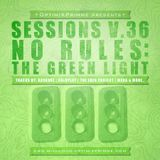 Sessions V.36(No Rules:The Green Light) Tracks By MXRA, Kaskade, Coldplay,  The Eden Project & More